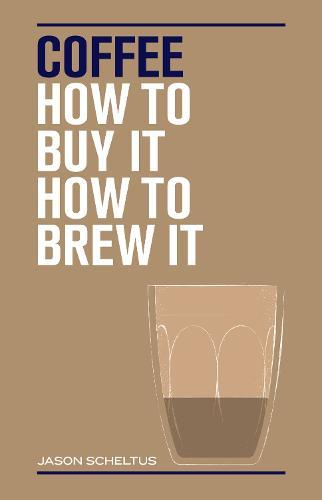 Coffee: How to Buy It, How toBrewIt