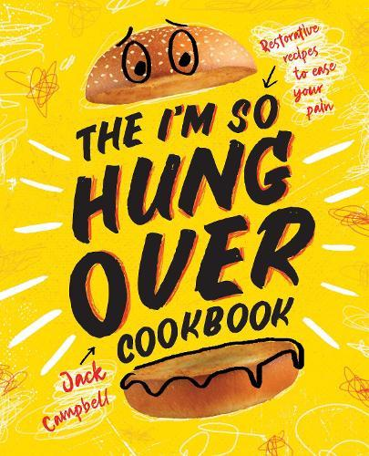 The I'm So Hungover Cookbook: Restorative Recipes to Ease Your Pain