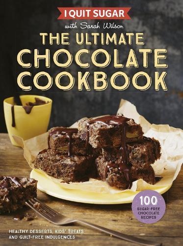 I Quit Sugar: The UltimateChocolateCookbook