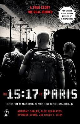 The 15:17 to Paris: In the Face of Fear Ordinary People Can Do the Extraordinary