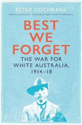 Best We Forget: The War for White Australia 1914-18