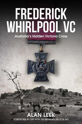 Frederick Whirlpool VC: Australia'S HiddenVictoriaCross