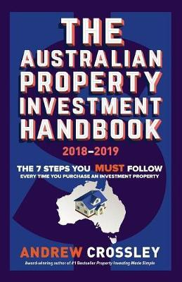 THE Australian Property Investment Handbook 2018/20: The 7 Steps You Must Follow Every Time You Purchase a Property