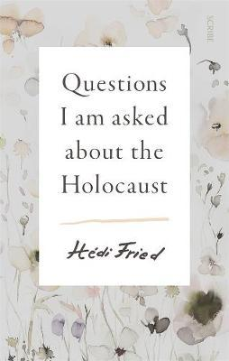Questions I Am Asked abouttheHolocaust