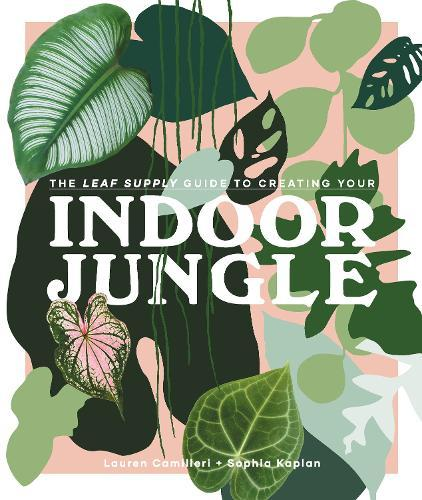 The Leaf Supply Guide to Creating YourIndoorJungle