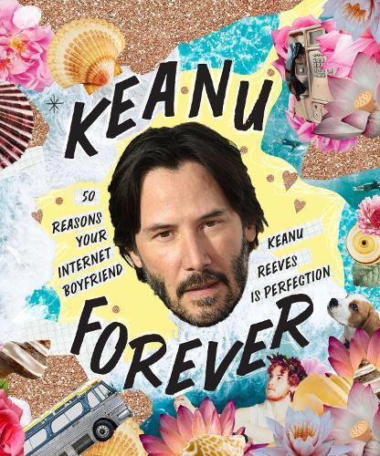 Keanu Forever: 50 reasons your internet boyfriend Keanu Reevesisperfection