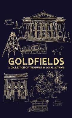 Goldfields: A Collection Of Treasures By Local Authors