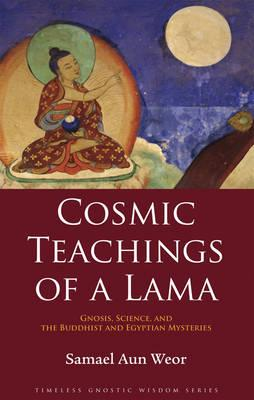 Cosmic Teachings of a Lama: Gnosis, Science, and the Buddhist and Egyptian  Mysteries by Samael Aun Weor