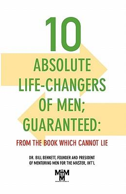 10 Absolute Life-Changers of Men; Guaranteed: From the Book WhichCannotLie