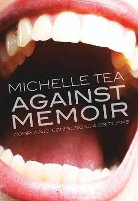 Against Memoir: Complaints, Confessions,andCriticisms