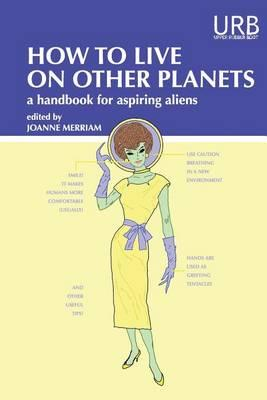 How to Live on Other Planets: A Handbook forAspiringAliens