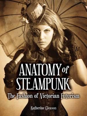 Anatomy of Steampunk: The Fashion ofVictorianFuturism