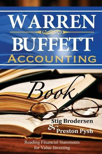 Warren Buffett Accounting Book: Reading Financial Statements for Value  Investing by Preston Pysh, Stig Brodersen