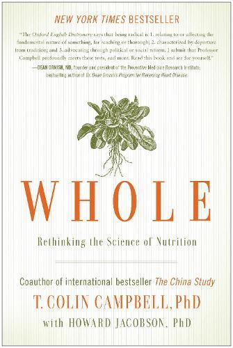 Whole: Rethinking the ScienceofNutrition