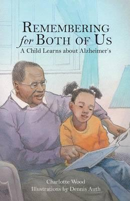 Remembering for Both of Us: A Child LearnsaboutAlzheimer's