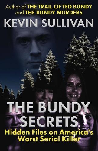 The Bundy Secrets: Hidden Files On America's WorstSerialKiller