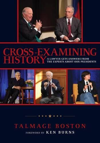 Cross-Examining History: A Lawyer Gets Answers from the Experts aboutOurPresidents