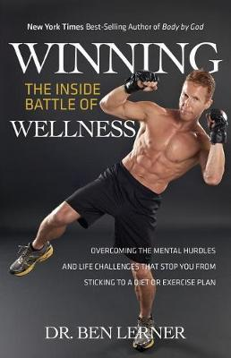 Winning the Inside Battle of Wellness: Overcoming the Mental Hurdles and Life Challenges That Stop You from Sticking to a Diet orExercisePlan