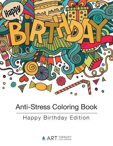 Anti-Stress Coloring Book: Happy Birthday Edition by Art Therapy ...