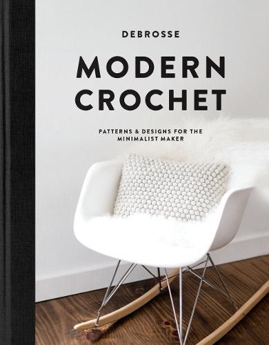 Modern Crochet: Patterns & Designs for theMinimalistMaker