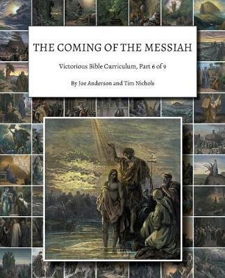 The Coming of the Messiah: Victorious Bible Curriculum, Part 6of9