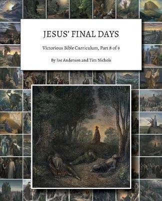 Jesus' Final Days: Victorious Bible Curriculum, Part 8of9
