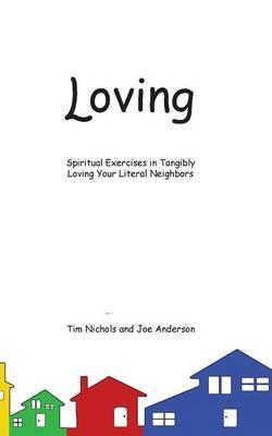 Loving: Spiritual Exercises in Tangibly Loving YourLiteralNeighbors