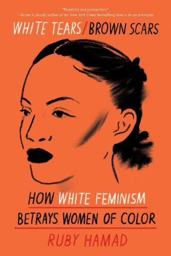 White Tears/Brown Scars: How White Feminism Betrays WomenofColor