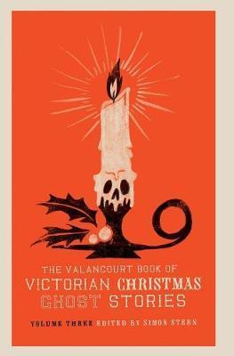 The Valancourt Book of Victorian Christmas Ghost Stories,VolumeThree