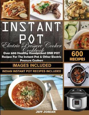 Instant pot Electric Pressure Cooker Cookbook: Over 600 Healthy Handpicked ONE POT Recipes For The Instant Pot & OtherElectric Pressure Cookers (Indian Instant Pot Recipes Included)