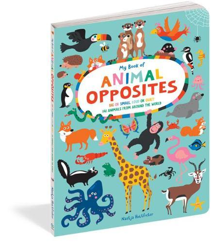 My Book of Animal Opposites: Big or Small, Loud or Quiet: 141 Animals from Around the World