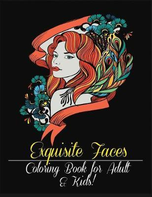Exquisite Faces: Coloring Book for Adult & Kids! by Mainland Publisher