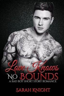Love Knows No Bounds: A Bad Boy Short Story Romance
