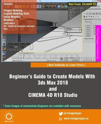 Beginner's Guide to Create Models with 3ds Max 2018 and Cinema 4D R18  Studio by Elizabeth Vt, Ravi Conor