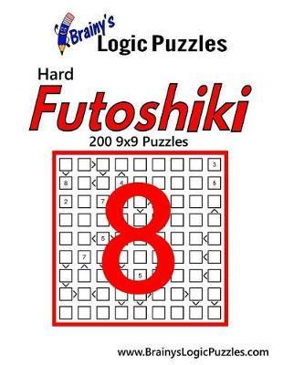 Brainy's Logic Puzzles Hard Futoshiki #8: 200 9x9 Puzzles by Brainy's Logic  Puzzles Hard Futoshiki #