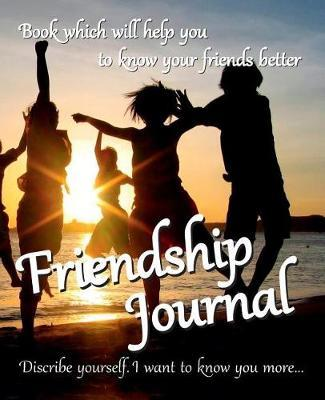 Friendship Journal: This book to help you know your friends better - Describe yourself: I want to know more about you...