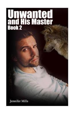 Unwanted and His Master Book 2: (gay Romance, Shifter Romance)