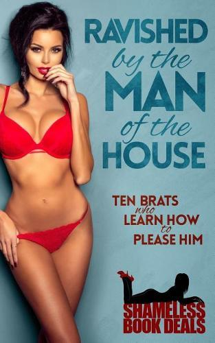 Ravished by the Man of the House: Ten Brats Who Learn How To Please Him