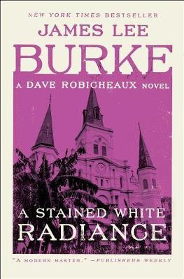 A Stained White Radiance: A DaveRobicheauxNovel
