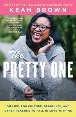 The Pretty One: On Life, Pop Culture, Disability, and Other Reasons to Fall in LovewithMe