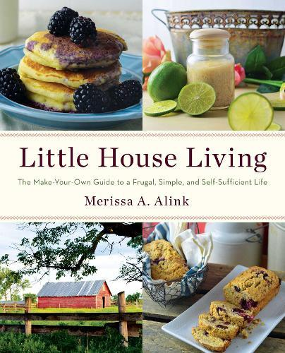Little House Living: The Make-Your-Own Guide to a Frugal, Simple, andSelf-SufficientLife