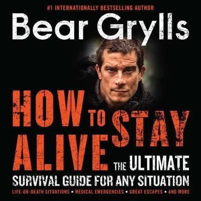 How to Stay Alive Lib/E: The Ultimate Survival Guide forAnySituation