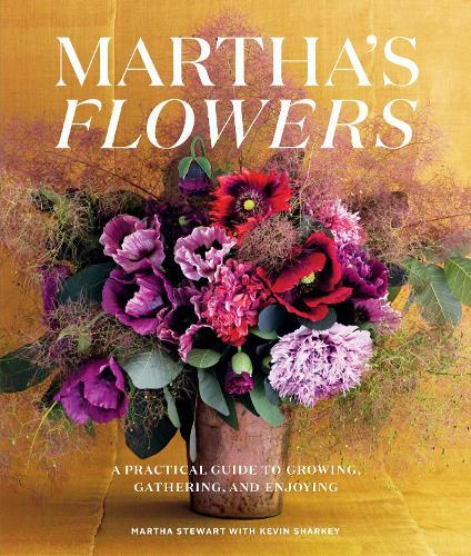 Martha's Flowers: A Practical Guide to Growing, Gathering,andEnjoying