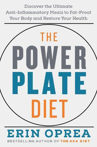 The Power Plate Diet: Discover the Ultimate Anti-Inflammatory Meals to Fat-Proof Your Body and RestoreYourHealth