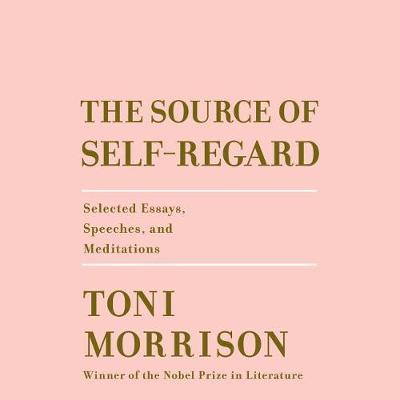 The Source of Self-Regard: Selected Essays, Speeches,andMeditations
