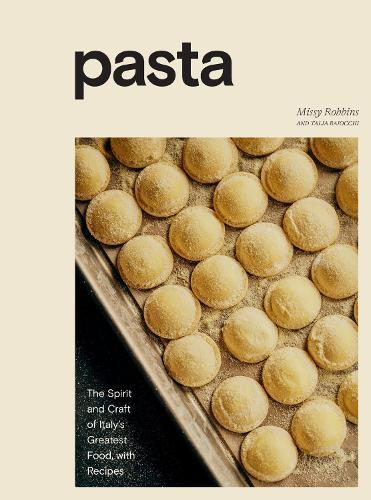 Pasta: The Spirit and Craft of Italy's Greatest Food, with Recipes
