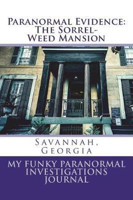 Paranormal Evidence: The Sorrel-Weed Mansion: My Funky Paranormal Investigations Journal