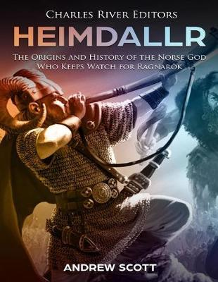 Heimdallr: The Origins and History of the Norse God Who Keeps Watch for  Ragnaroek by Charles River Editors