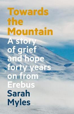 Towards the Mountain: A Story of Grief and Hope Forty Years on From Erebus