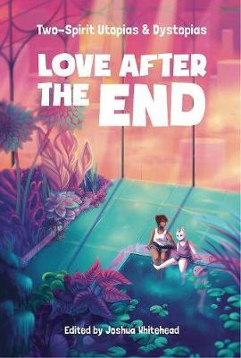 Love After the End: Two-Spirit Utopias&Dystopias